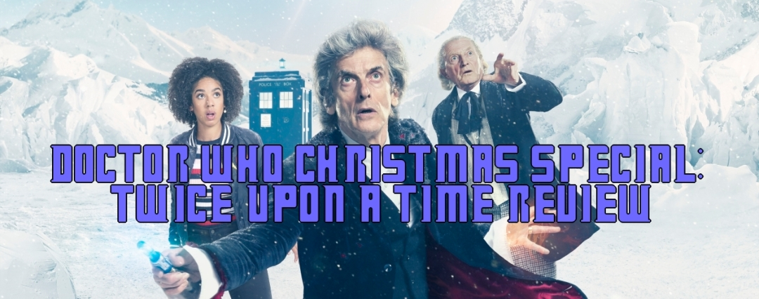 doctor who christmas special 2017 twice upon a time review late to the game blog